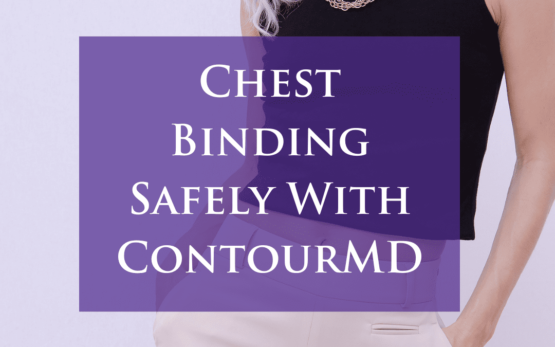 Chest Binding Safely With ContourMD